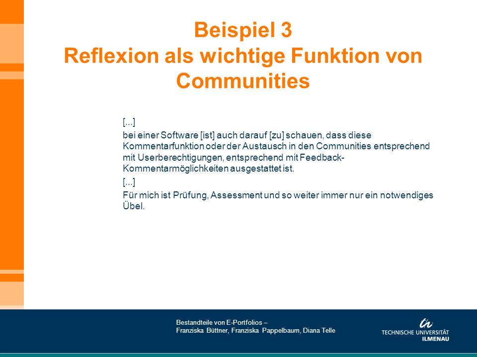 Beispiel 3 Reflexion als wichtige Funktion von Communities [...] bei einer Software [ist] auch darauf [zu] schauen, dass diese Kommentarfunktion oder