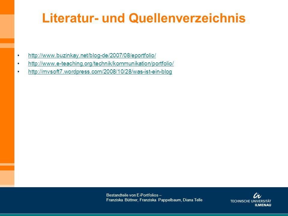 Literatur- und Quellenverzeichnis http://www.buzinkay.net/blog-de/2007/08/eportfolio/ http://www.e-teaching.org/technik/kommunikation/portfolio/ http: