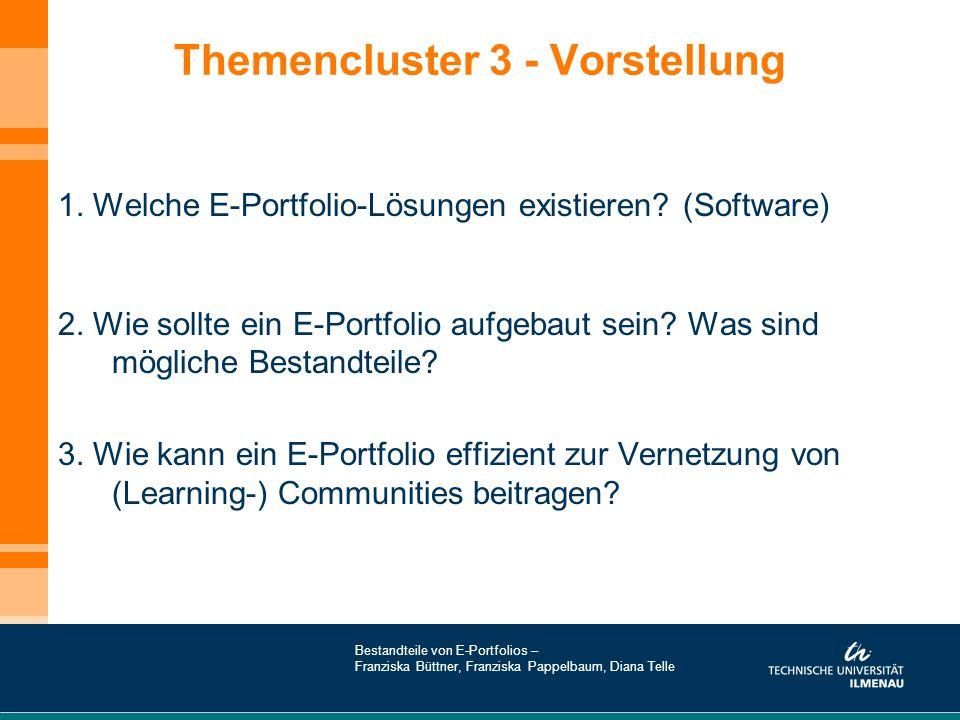 Themencluster 3 - Vorstellung 1. Welche E-Portfolio-Lösungen existieren? (Software) 2. Wie sollte ein E-Portfolio aufgebaut sein? Was sind mögliche Be
