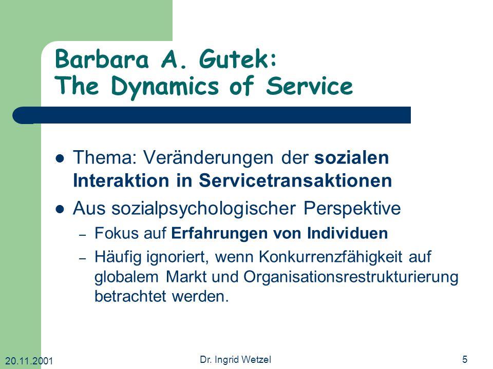 20.11.2001 Dr. Ingrid Wetzel5 Barbara A. Gutek: The Dynamics of Service Thema: Veränderungen der sozialen Interaktion in Servicetransaktionen Aus sozi