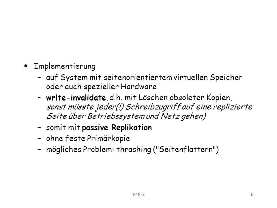 vs6.26 Implementierung –auf System mit seitenorientiertem virtuellen Speicher oder auch spezieller Hardware –write-invalidate, d.h.