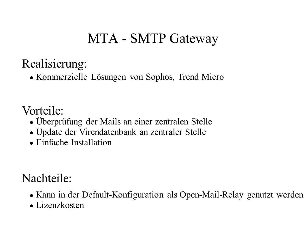 MTA - SMTP Gateway ● Kommerzielle Lösungen von Sophos, Trend Micro ● Überprüfung der Mails an einer zentralen Stelle ● Update der Virendatenbank an ze