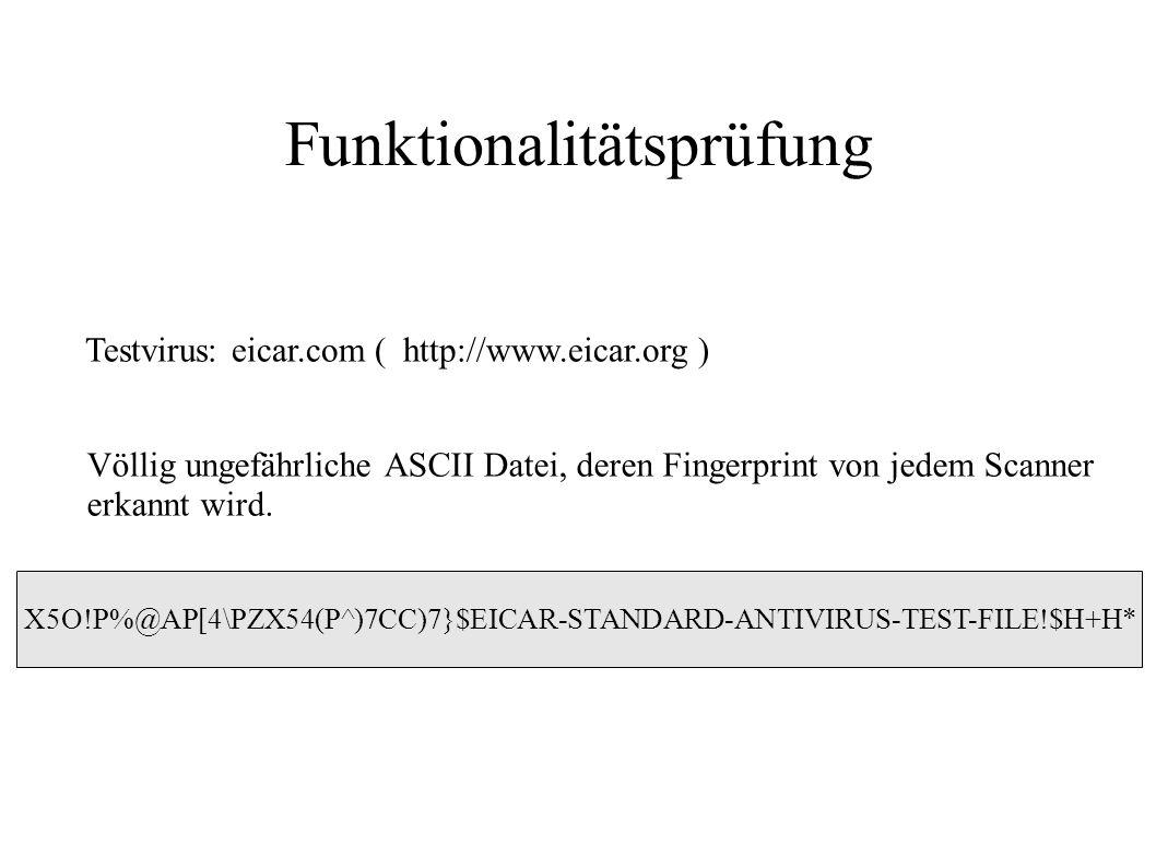 Funktionalitätsprüfung Testvirus: eicar.com ( http://www.eicar.org ) Völlig ungefährliche ASCII Datei, deren Fingerprint von jedem Scanner erkannt wir