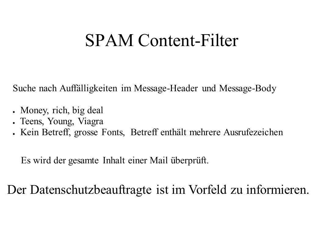 SPAM Content-Filter Suche nach Auffälligkeiten im Message-Header und Message-Body ● Money, rich, big deal ● Teens, Young, Viagra ● Kein Betreff, gross