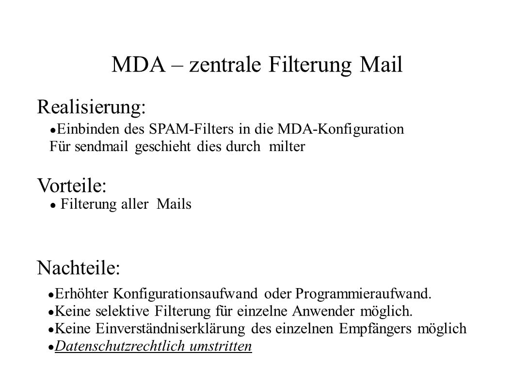 MDA – zentrale Filterung Mail ● Einbinden des SPAM-Filters in die MDA-Konfiguration Für sendmail geschieht dies durch milter ● Filterung aller Mails ●