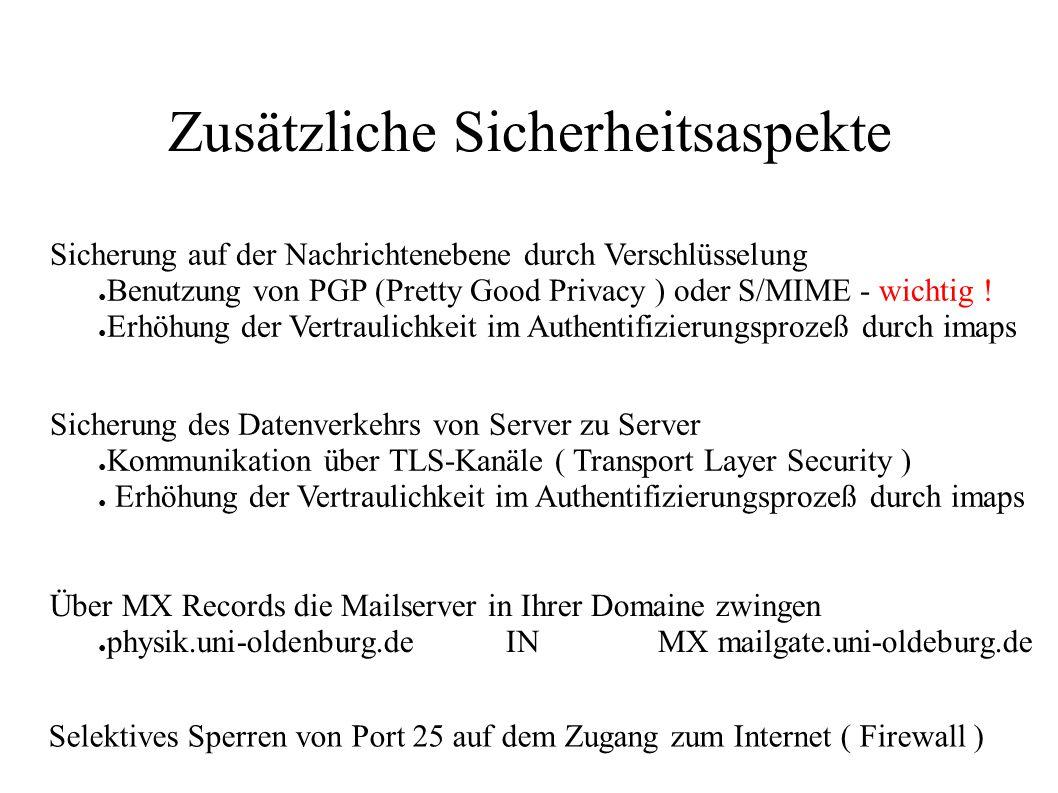 Zusätzliche Sicherheitsaspekte Selektives Sperren von Port 25 auf dem Zugang zum Internet ( Firewall ) Über MX Records die Mailserver in Ihrer Domaine