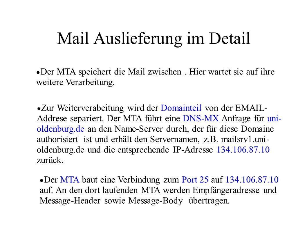 Mail Auslieferung im Detail ● Der MTA auf mailsrv1.uni-oldenburg.de überprüft, ob er für die Domaine uni-oldenburg.de lokaler Server ist und sucht die Benutzerkennung meier ( /etc/passwd, NIS,LDAP).