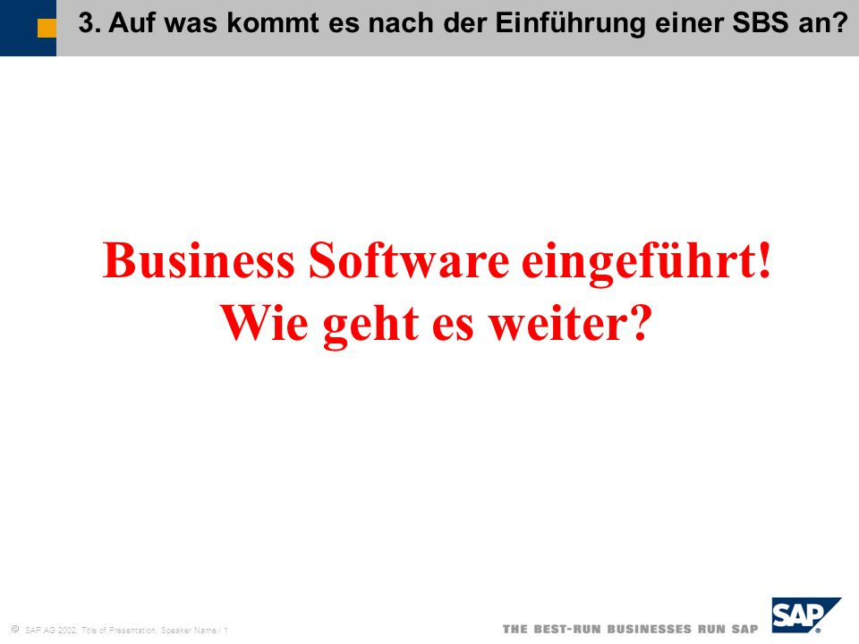  SAP AG 2002, Title of Presentation, Speaker Name / 1 Business Software eingeführt.