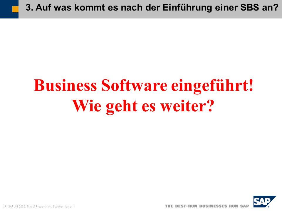  SAP AG 2002, Title of Presentation, Speaker Name / 1 Business Software eingeführt! Wie geht es weiter? 3. Auf was kommt es nach der Einführung einer