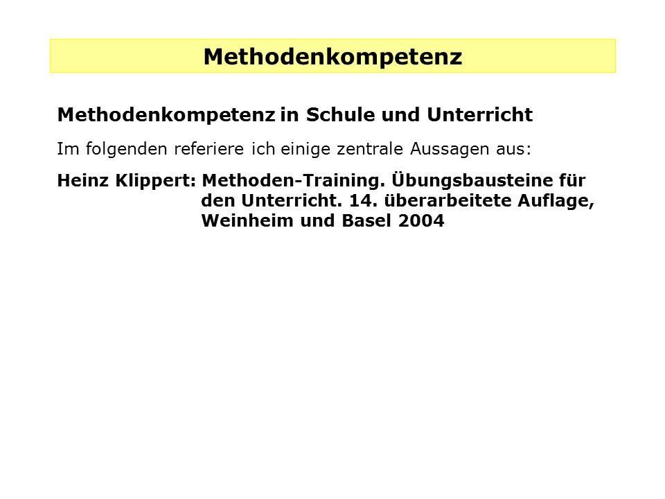 Methodenkompetenz Methodenkompetenz in Schule und Unterricht Im folgenden referiere ich einige zentrale Aussagen aus: Heinz Klippert: Methoden-Trainin