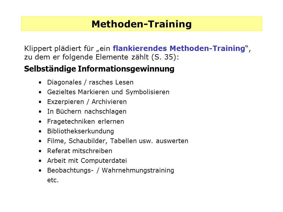 """Methoden-Training Klippert plädiert für """"ein flankierendes Methoden-Training"""", zu dem er folgende Elemente zählt (S. 35): Selbst ä ndige Informationsg"""