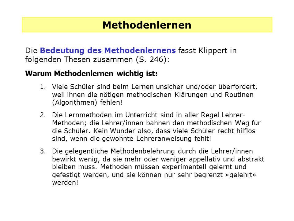 Methodenlernen Die Bedeutung des Methodenlernens fasst Klippert in folgenden Thesen zusammen (S. 246): Warum Methodenlernen wichtig ist : 1.Viele Schü