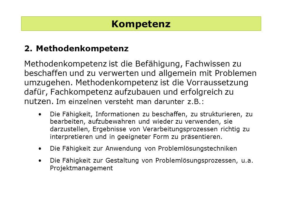 Kompetenz 2.Methodenkompetenz Methodenkompetenz ist die Befähigung, Fachwissen zu beschaffen und zu verwerten und allgemein mit Problemen umzugehen. M