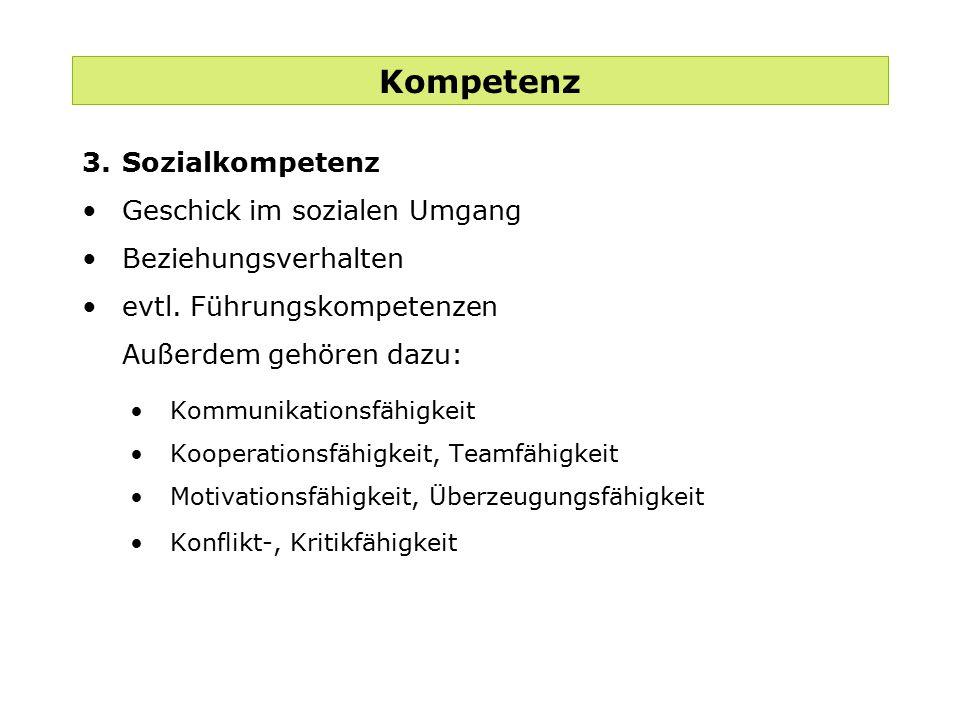 Kompetenz 3.Sozialkompetenz Geschick im sozialen Umgang Beziehungsverhalten evtl. Führungskompetenzen Außerdem gehören dazu: Kommunikationsfähigkeit K
