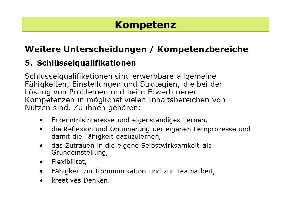 Kompetenz Weitere Unterscheidungen / Kompetenzbereiche 5.Schlüsselqualifikationen Schlüsselqualifikationen sind erwerbbare allgemeine Fähigkeiten, Ein