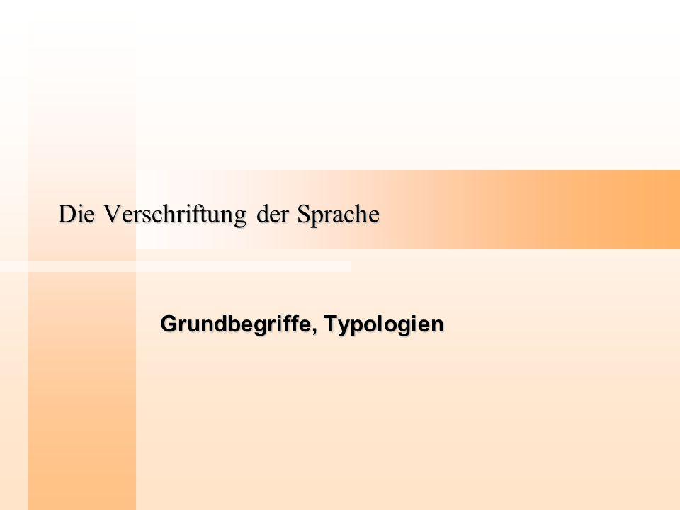 Die Verschriftung der Sprache Grundbegriffe, Typologien
