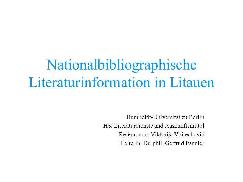 Nationalbibliographische Literaturinformation in Litauen Humboldt-Universität zu Berlin HS: Literaturdienste und Auskunftsmittel Referat von: Viktorij