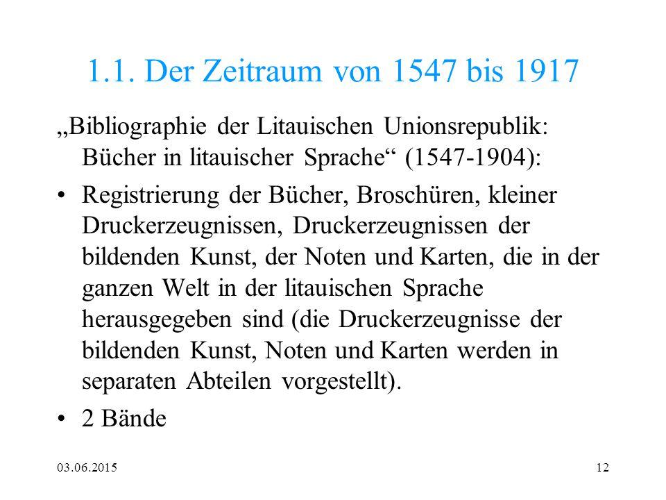 """03.06.201512 1.1. Der Zeitraum von 1547 bis 1917 """"Bibliographie der Litauischen Unionsrepublik: Bücher in litauischer Sprache"""" (1547-1904): Registrier"""