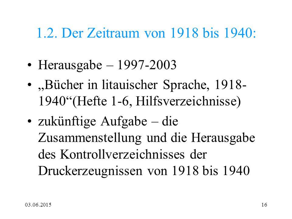 """03.06.201516 1.2. Der Zeitraum von 1918 bis 1940: Herausgabe – 1997-2003 """"Bücher in litauischer Sprache, 1918- 1940""""(Hefte 1-6, Hilfsverzeichnisse) zu"""