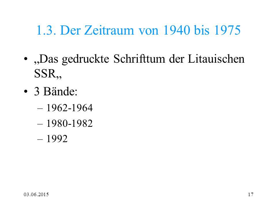 """03.06.201517 1.3. Der Zeitraum von 1940 bis 1975 """"Das gedruckte Schrifttum der Litauischen SSR"""" 3 Bände: –1962-1964 –1980-1982 –1992"""
