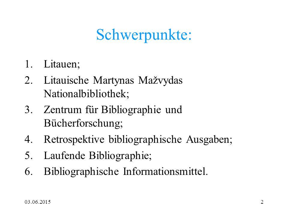 03.06.20152 Schwerpunkte: 1.Litauen; 2.Litauische Martynas Mažvydas Nationalbibliothek; 3.Zentrum für Bibliographie und Bücherforschung; 4.Retrospekti