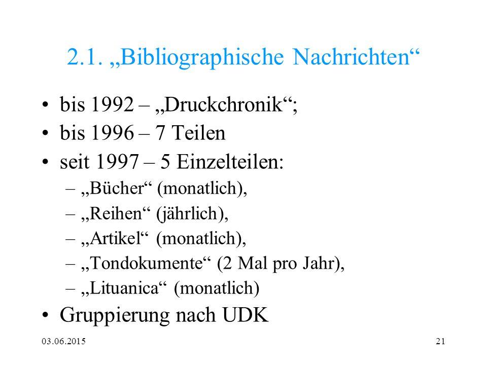 """03.06.201521 2.1. """"Bibliographische Nachrichten"""" bis 1992 – """"Druckchronik""""; bis 1996 – 7 Teilen seit 1997 – 5 Einzelteilen: –""""Bücher"""" (monatlich), –""""R"""