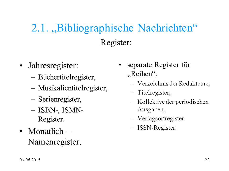 """03.06.201522 2.1. """"Bibliographische Nachrichten"""" Register: Jahresregister: –Büchertitelregister, –Musikalientitelregister, –Serienregister, –ISBN-, IS"""