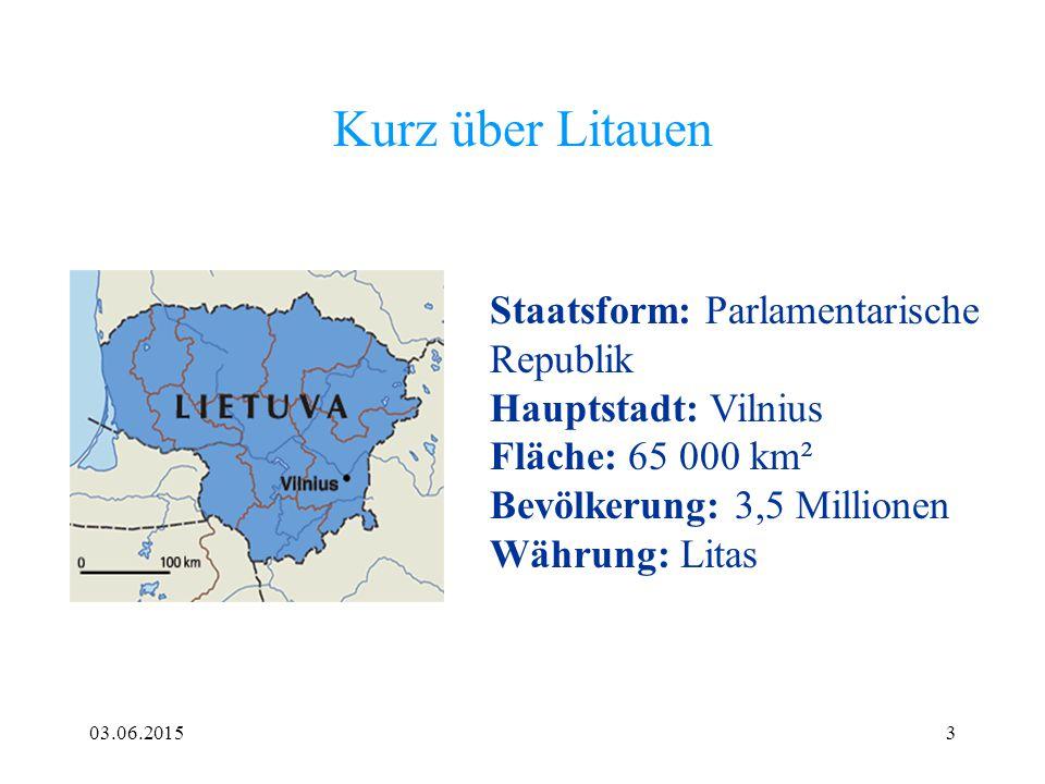03.06.20153 Kurz über Litauen Staatsform: Parlamentarische Republik Hauptstadt: Vilnius Fläche: 65 000 km² Bevölkerung: 3,5 Millionen Währung: Litas