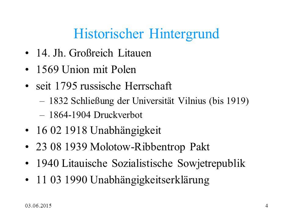 03.06.20154 Historischer Hintergrund 14. Jh. Großreich Litauen 1569 Union mit Polen seit 1795 russische Herrschaft –1832 Schließung der Universität Vi