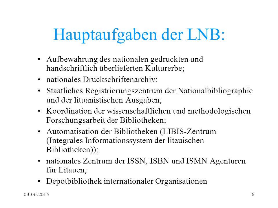 03.06.20156 Hauptaufgaben der LNB: Aufbewahrung des nationalen gedruckten und handschriftlich überlieferten Kulturerbe; nationales Druckschriftenarchi