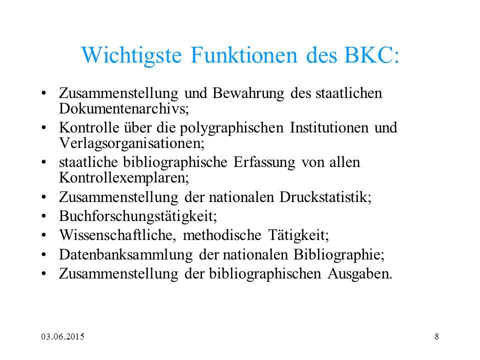 03.06.20158 Wichtigste Funktionen des BKC: Zusammenstellung und Bewahrung des staatlichen Dokumentenarchivs; Kontrolle über die polygraphischen Instit