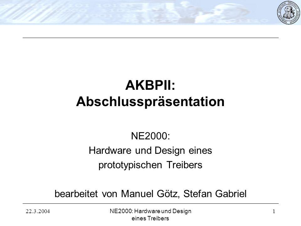 22.3.2004NE2000: Hardware und Design eines Treibers 1 AKBPII: Abschlusspräsentation NE2000: Hardware und Design eines prototypischen Treibers bearbeit