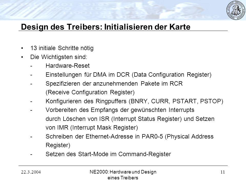 22.3.2004NE2000: Hardware und Design eines Treibers 11 Design des Treibers: Initialisieren der Karte 13 initiale Schritte nötig Die Wichtigsten sind: