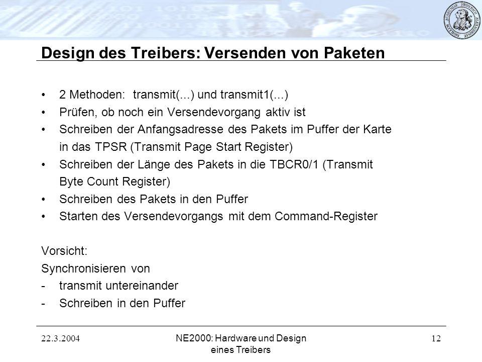22.3.2004NE2000: Hardware und Design eines Treibers 12 Design des Treibers: Versenden von Paketen 2 Methoden: transmit(...) und transmit1(...) Prüfen,