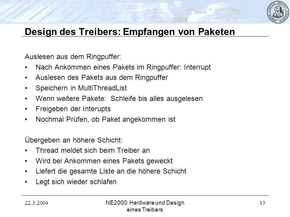 22.3.2004NE2000: Hardware und Design eines Treibers 13 Design des Treibers: Empfangen von Paketen Auslesen aus dem Ringpuffer: Nach Ankommen eines Pak