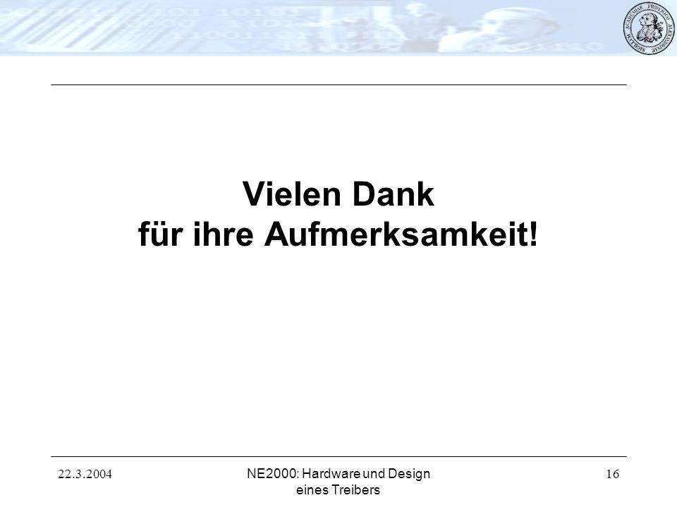 22.3.2004NE2000: Hardware und Design eines Treibers 16 Vielen Dank für ihre Aufmerksamkeit!