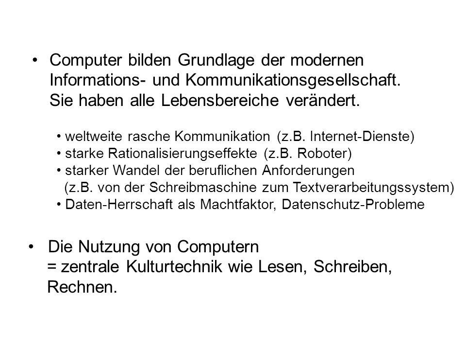Computer bilden Grundlage der modernen Informations- und Kommunikationsgesellschaft. Sie haben alle Lebensbereiche verändert. weltweite rasche Kommuni