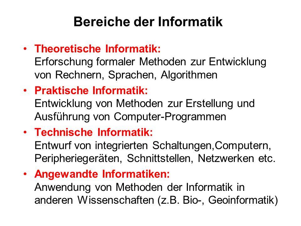 Bereiche der Informatik Theoretische Informatik: Erforschung formaler Methoden zur Entwicklung von Rechnern, Sprachen, Algorithmen Praktische Informat