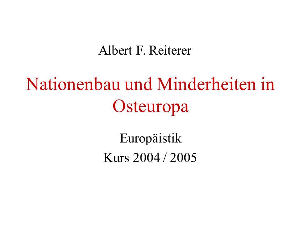 Nationenbau und Minderheiten in Osteuropa Europäistik Kurs 2004 / 2005 Albert F. Reiterer