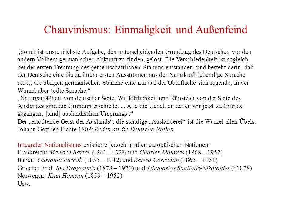 """Chauvinismus: Einmaligkeit und Außenfeind """"Somit ist unsre nächste Aufgabe, den unterscheidenden Grundzug des Deutschen vor den andern Völkern germanischer Abkunft zu finden, gelöst."""