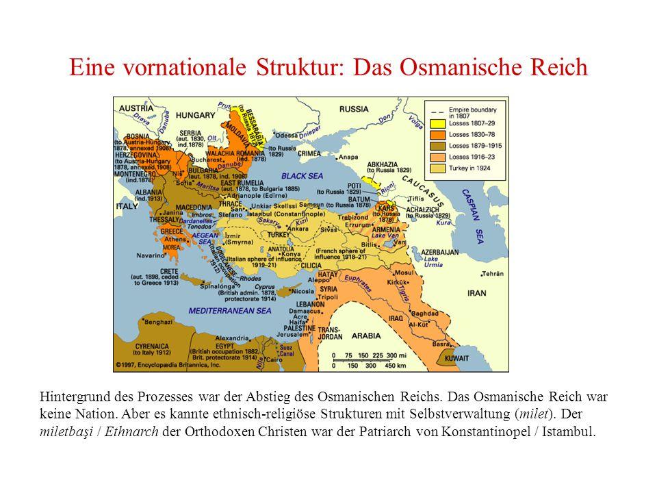 Eine vornationale Struktur: Das Osmanische Reich Hintergrund des Prozesses war der Abstieg des Osmanischen Reichs.
