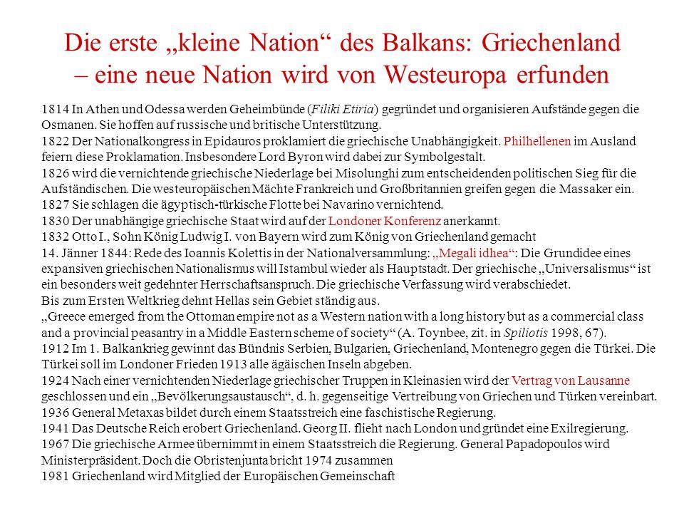 """Die erste """"kleine Nation des Balkans: Griechenland – eine neue Nation wird von Westeuropa erfunden 1814 In Athen und Odessa werden Geheimbünde (Filiki Etiria) gegründet und organisieren Aufstände gegen die Osmanen."""