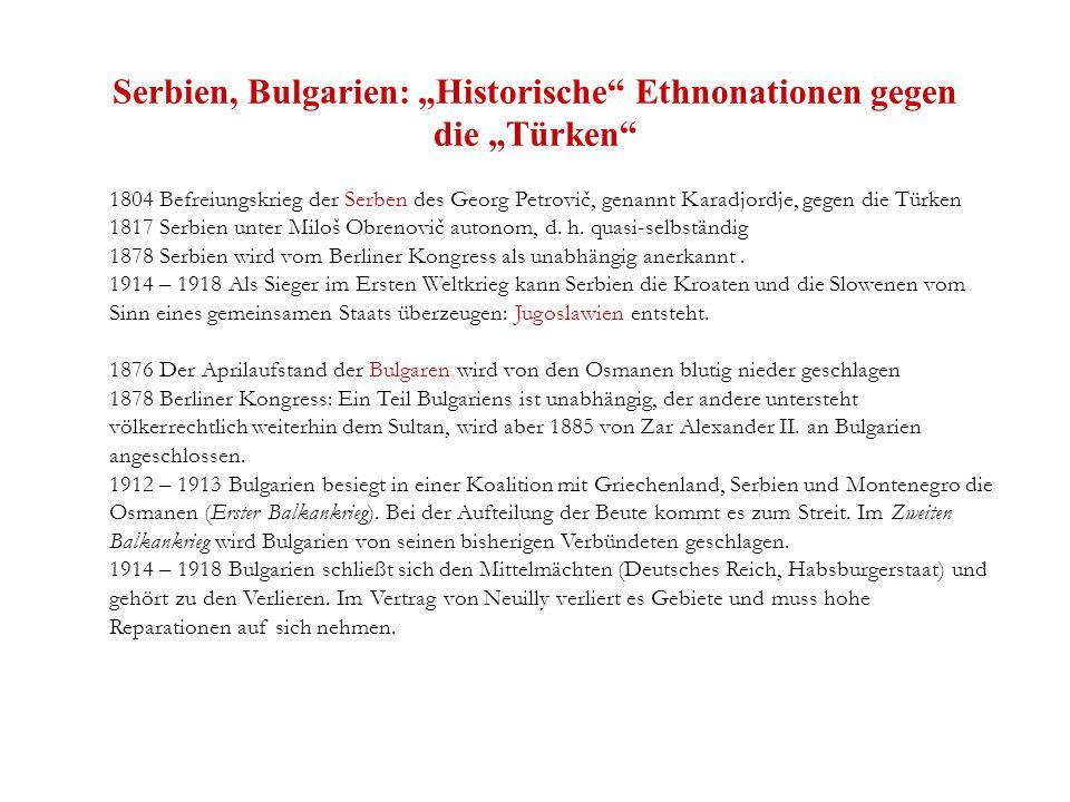 """Serbien, Bulgarien: """"Historische Ethnonationen gegen die """"Türken 1804 Befreiungskrieg der Serben des Georg Petrovič, genannt Karadjordje, gegen die Türken 1817 Serbien unter Miloš Obrenovič autonom, d."""