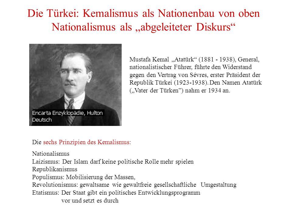 """Die Türkei: Kemalismus als Nationenbau von oben Nationalismus als """"abgeleiteter Diskurs Mustafa Kemal """"Atatürk (1881 - 1938), General, nationalistischer Führer, führte den Widerstand gegen den Vertrag von Sévres, erster Präsident der Republik Türkei (1923-1938)."""