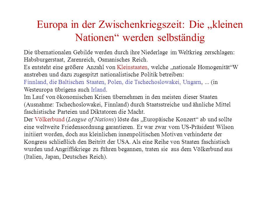 """Europa in der Zwischenkriegszeit: Die """"kleinen Nationen werden selbständig Die übernationalen Gebilde werden durch ihre Niederlage im Weltkrieg zerschlagen: Habsburgerstaat, Zarenreich, Osmanisches Reich."""