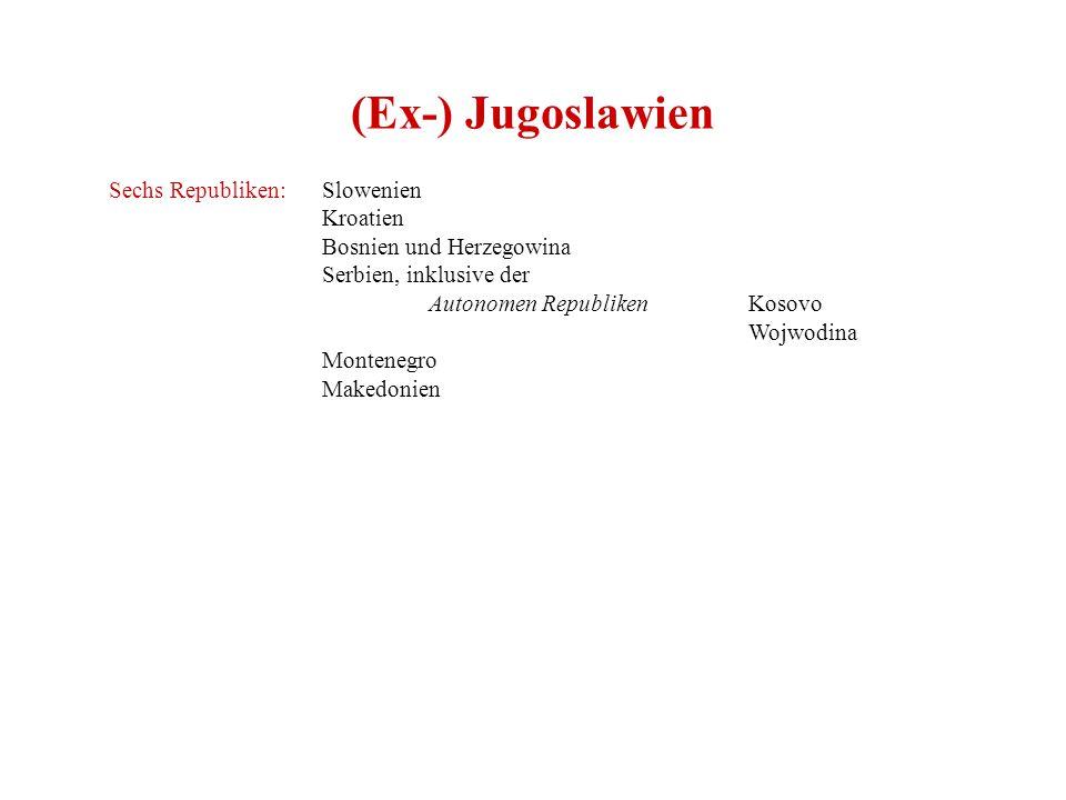 (Ex-) Jugoslawien Sechs Republiken: Slowenien Kroatien Bosnien und Herzegowina Serbien, inklusive der Autonomen Republiken Kosovo Wojwodina Montenegro Makedonien