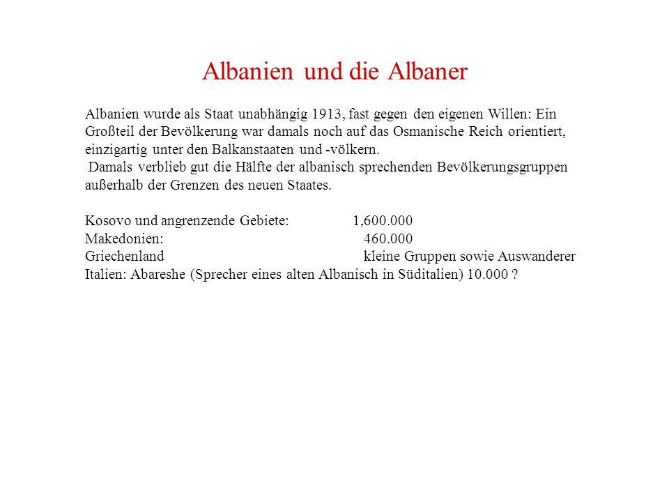 Albanien und die Albaner Albanien wurde als Staat unabhängig 1913, fast gegen den eigenen Willen: Ein Großteil der Bevölkerung war damals noch auf das Osmanische Reich orientiert, einzigartig unter den Balkanstaaten und -völkern.