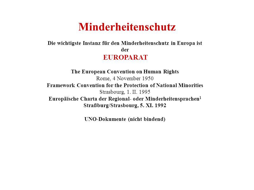 Minderheitenschutz Die wichtigste Instanz für den Minderheitenschutz in Europa ist der EUROPARAT The European Convention on Human Rights Rome, 4 November 1950 Framework Convention for the Protection of National Minorities Strasbourg, 1.