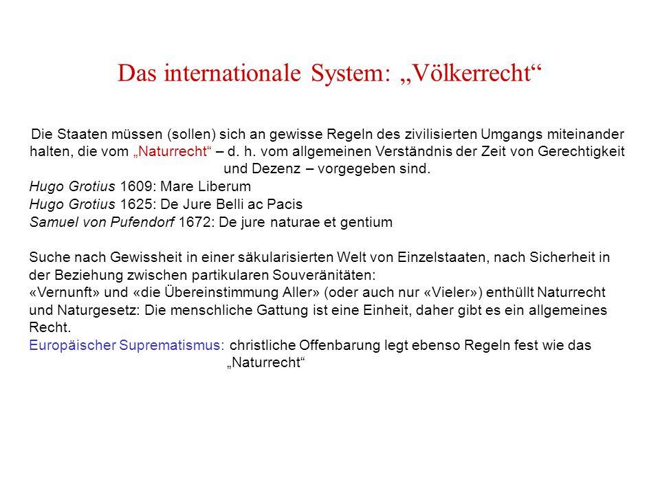 """Das internationale System: """"Völkerrecht Die Staaten müssen (sollen) sich an gewisse Regeln des zivilisierten Umgangs miteinander halten, die vom """"Naturrecht – d."""