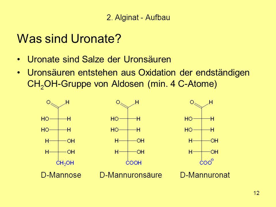12 Was sind Uronate? Uronate sind Salze der Uronsäuren Uronsäuren entstehen aus Oxidation der endständigen CH 2 OH-Gruppe von Aldosen (min. 4 C-Atome)